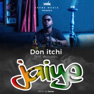 Don Itchi - Jaiye (Ft. Acoustic)