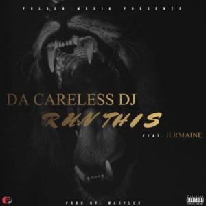 Da Careless DJ - Run This (Feat. Jermaine)