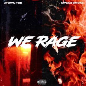 Kweku Smoke x Atown TSB – We Rage
