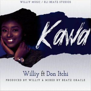 MUSICWilliy – Kawa (Ft. Don Itchi)