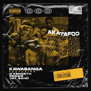 Kawabanga – Akatafoc ft. O'Kenneth, Reggie & Jay Bahd